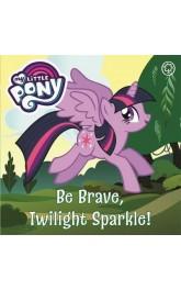 Be Brave,Twilight Sparkle!-My Little Pony
