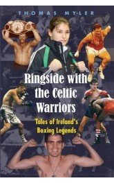 Ringside with the Celtic Warriors ,Tales of Ireland's Boxing Legends